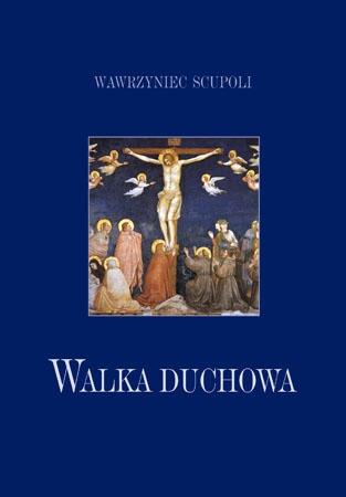 Walka duchowa - Wawrzyniec Scupoli : Przewodnik duchowy