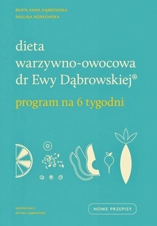 Dieta warzywno-owocowa dr Ewy Dąbrowskiej. Program na 6 tygodni - Beata Anna Dąbrowska