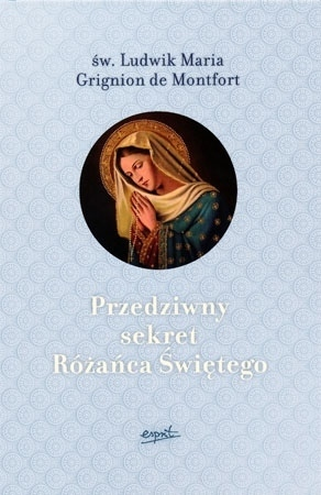 Przedziwny sekret Różańca Świętego - Św. Ludwik Maria Grignon de Montfort : Przewodnik duchowy