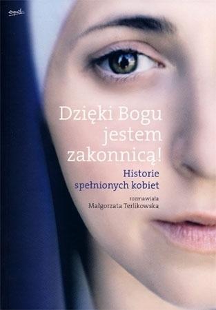 Dzięki Bogu jestem zakonnicą! Historie spełnionych kobiet - Małgorzata Terlikowska : Biografie