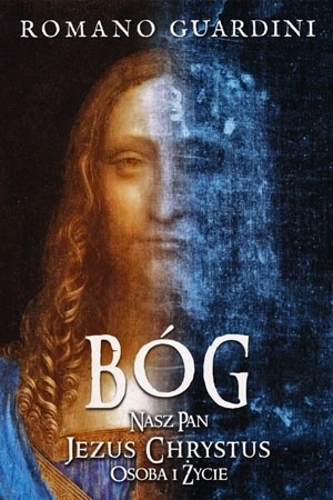 Bóg, nasz Pan Jezus Chrystus osoba i życie. Wydanie II - Romano Guardini : Biografia