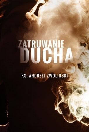 Zatruwanie ducha - ks. Andrzej Zwoliński : Zagrożenia człowieka