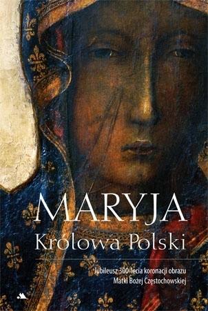 Maryja Królowa Polski. Jubileusz 300-lecia koronacji obrazu Matki Bożej Częstochowskiej - Monika Karolczuk : Album