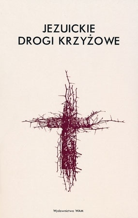 Jezuickie Drogi Krzyżowe : Rozważania na Wielki Post - Jacek Siepsiak SJ