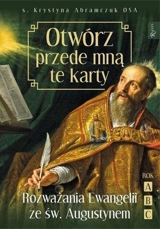 Otwórz przede mną te karty. Rozważania Ewangelii ze św. Augustynem. Rok ABC : Przewodnik duchowy