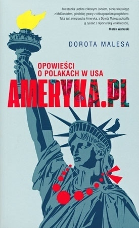 Ameryka.pl Opowieści o Polakach w USA - Dorota Malesa : Prawdziwe historie