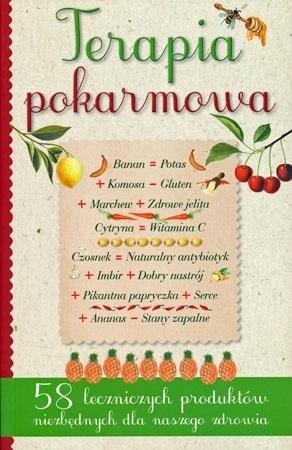 Terapia pokarmowa. 58 leczniczych produktów niezbędnych dla naszego zdrowia - Justyna Wrona : Poradnik