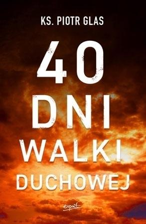 40 dni walki duchowej - ks. Piotr Glas : Poradnik duchowy