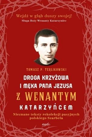 Droga krzyżowa i Męka Pana Jezusa z Wenantym Katarzyńcem - Tomasz P. Terlikowski : Rekolekcje