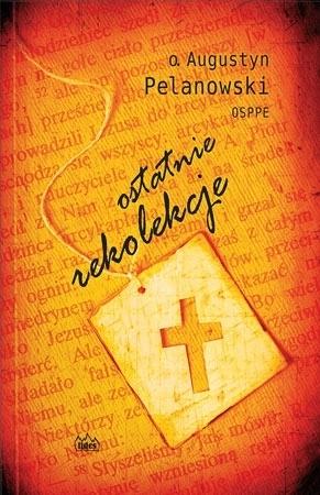 Ostatnie rekolekcje - o. Augustyn Pelanowski : Porady duchowe