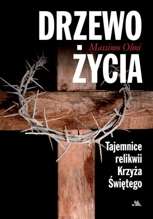 Drzewo życia. Tajemnice relikwii Krzyża Świętego - Massimo Olmi