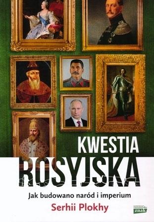 Kwestia Rosyjska. Jak budowano naród i imperium - Serhii Plokhy