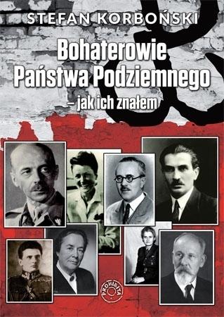 Bohaterowie Państwa Podziemnego - jak ich znałem - Stefan Korboński : Biografie historyczne