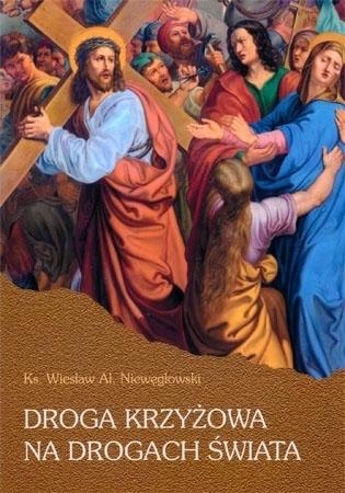 Droga krzyżowa na drogach świata - ks. Wiesław Al. Niewęgłowski : Modlitewnik