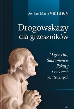 Drogowskazy dla grzeszników - św. Jan Maria Vianney : Przewodnik duchowy