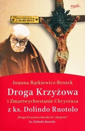 Droga krzyżowa i Zmartwychwstanie Chrystusa z ks. Dolindo Ruotolo - Joanna Bątkiewicz-Brożek : Modlitewnik