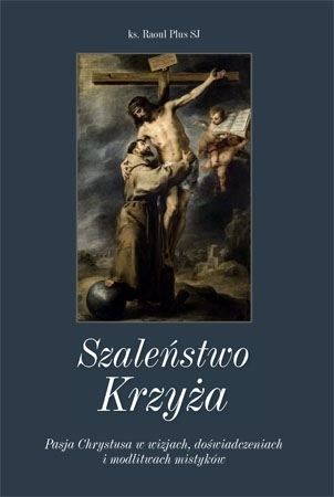 Szaleństwo Krzyża - Raoul Plus SJ : Biografie świętych