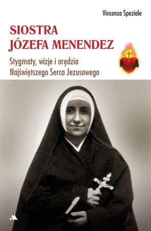Siostra Józefa Menendez. Stygmaty, ofiara, wizje i orędzia Najświętszego Serca Pana Jezusa - Vinzenzo Speziale : Mistycy i stygmatycy