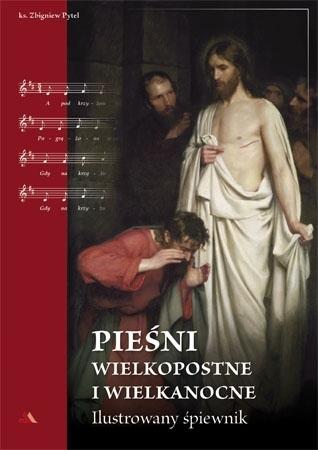 Pieśni wielkopostne i wielkanocne. Ilustrowany śpiewnik - Ks. Zbigniew Pytel