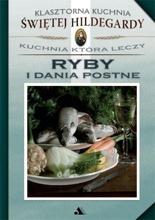 Ryby i dania postne. Klasztorna Kuchnia Świętej Hildegardy z Bingen - Kuchnia, która leczy - Przepisy kulinarno-zdrowotne - Yvette E. Salomon : Przepisy kulinarne