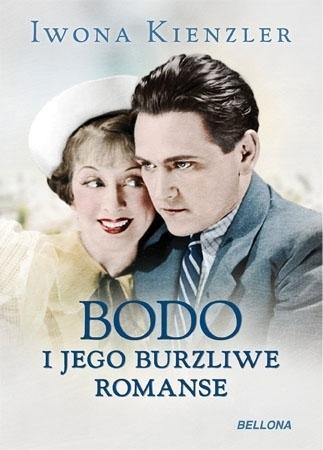 Bodo i jego burzliwe romanse - Iwona Kienzler : Biografie artystów