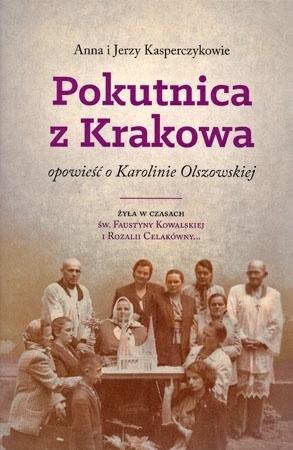 Pokutnica z Krakowa. Opowieść o Karolinie Olszowskiej - Anna Kasperczyk, Jerzy Kasperczyk : Biografa