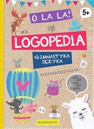 O la la!, czyli logopedia. Gimnastyka języka 5+ - Danuta Skalmowska : Dla dzieci