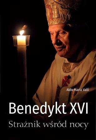 Benedykt XVI. Strażnik wśród nocy - Aldo Maria Valli