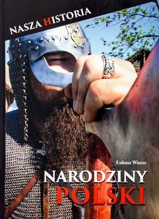 Narodziny polski. Nasza historia - Łukasz Wiater : Album