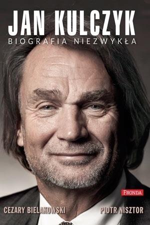 Jan Kulczyk. Biografia Niezwykła - Cezary Bielakowski, Piotr Nisztor