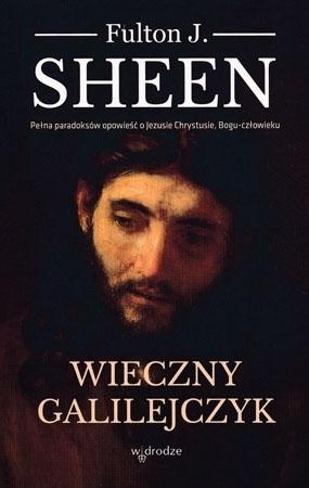 Wieczny Galilejczyk - Fulton J. Sheen : Przewodnik duchowy