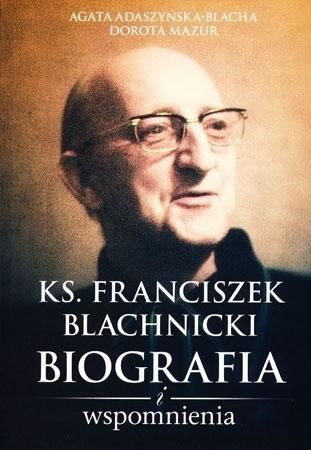 Biografia. Franciszek Blachnicki - Agata Daszyńska-Blacha, Dorota Mazur