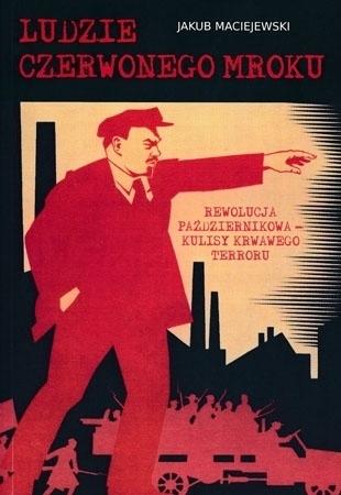Ludzie czerwonego mroku - Jakub Maciejewski : O Rewolucji Październikowej