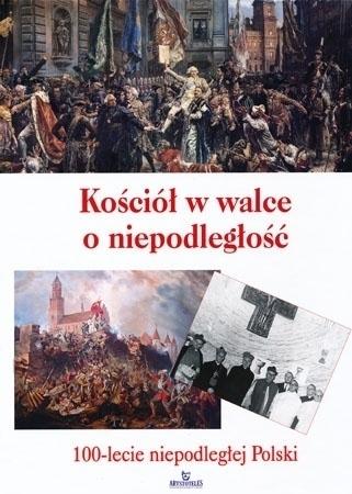 Kościół w walce o niepodległość. 100-lecie niepodległej Polski. Album