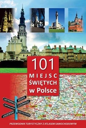 101 miejsc świętych w Polsce. Przewodnik turystyczny z atlasem samochodowym