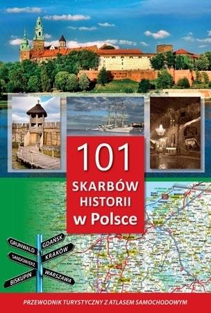 101 skarbów historii w Polsce. Przewodnik turystyczny z atlasem samochodowym