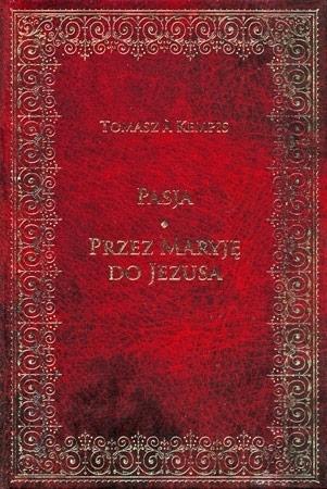 Pasja. Przez Maryję do Jezusa - Tomasz a Kempis : Przewodnik duchowy