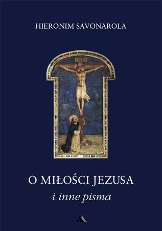 O miłości Jezusa i inne pisma - Hieronim Savonarola : Przewodnik duchowy