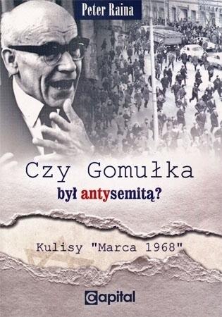 """Czy Gomułka był antysemitą? Kulisy """"Marca 1968"""" - Peter Raina : Historia Polski"""
