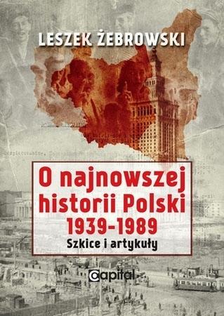 O najnowszej historii Polski 1939-1989 - Leszek Żebrowski