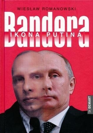 Bandera. Ikona Putina - Wiesław Romanowski : Biografie historyczne