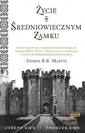 Życie w średniowiecznym zamku - Frances Gies, Joseph Gies : Historia średniowiecza