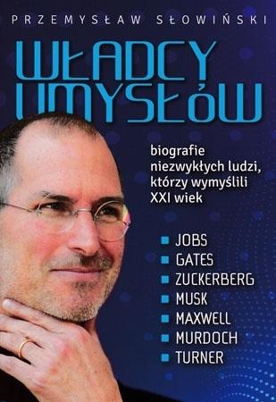 Władcy umysłów. Biografie niezwykłych ludzi, którzy wymyślili XXI wiek - Przemysław Słowiński