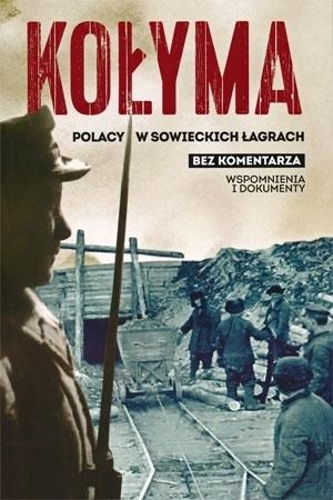 Kołyma. Polacy w sowieckich łagrach - Sebastian Warlikowski wyb. tekstów