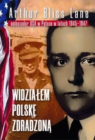 Widziałem Polskę zdradzoną - Arthur Bliss Lane : Historia Polski