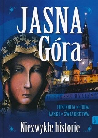 Jasna Góra. Niezwykłe historie. Album - Małgorzata Pabis