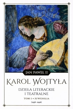 Dzieła literackie i teatralne. Tom I Juwenilia - Jan Paweł II : Poezja