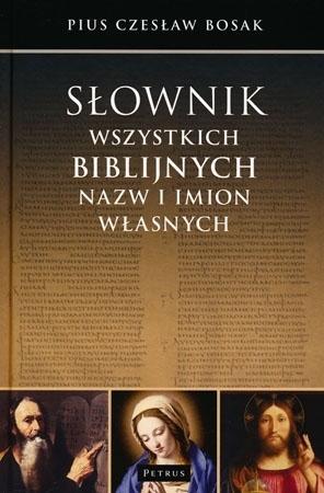 Słownik wszystkich biblijnych nazw i imion własnych - Czesław Bosak : Leksykon