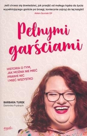 Pełnymi garściami - Barbara Turek, Dominika Frydrych : Świadectwo