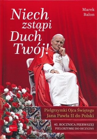 Niech zstąpi Duch Twój! Pielgrzymka Ojca Świętego Jana Pawła II do Polski - Marek Balon : Album